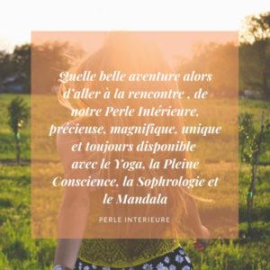 Quelle belle aventure alors d'aller à la rencontre , de notre Perle Intérieure, précieuse, magnifique, unique et toujours disponible avec le Yoga, la Pleine Conscience, la Sophrologie et le Mandala